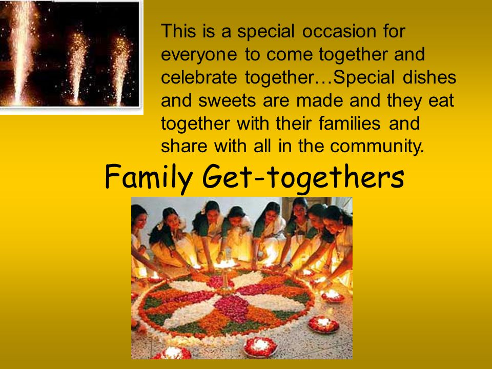 Deepavali is a people oriented festival where families and friends meet to enjoy and establish a world of closeness.