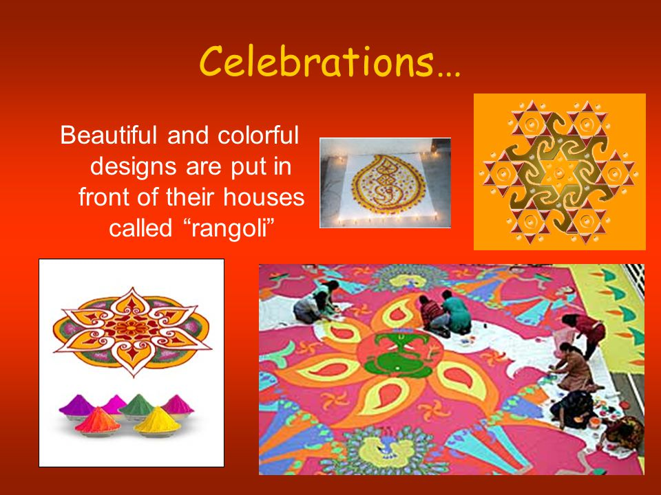Celebrations… Beautiful and colorful designs are put in front of their houses called rangoli