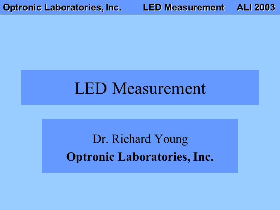 Optronic Laboratories, Inc. LED Measurement ALI 2003 LED Measurement Dr. Richard Young Optronic Laboratories, Inc.