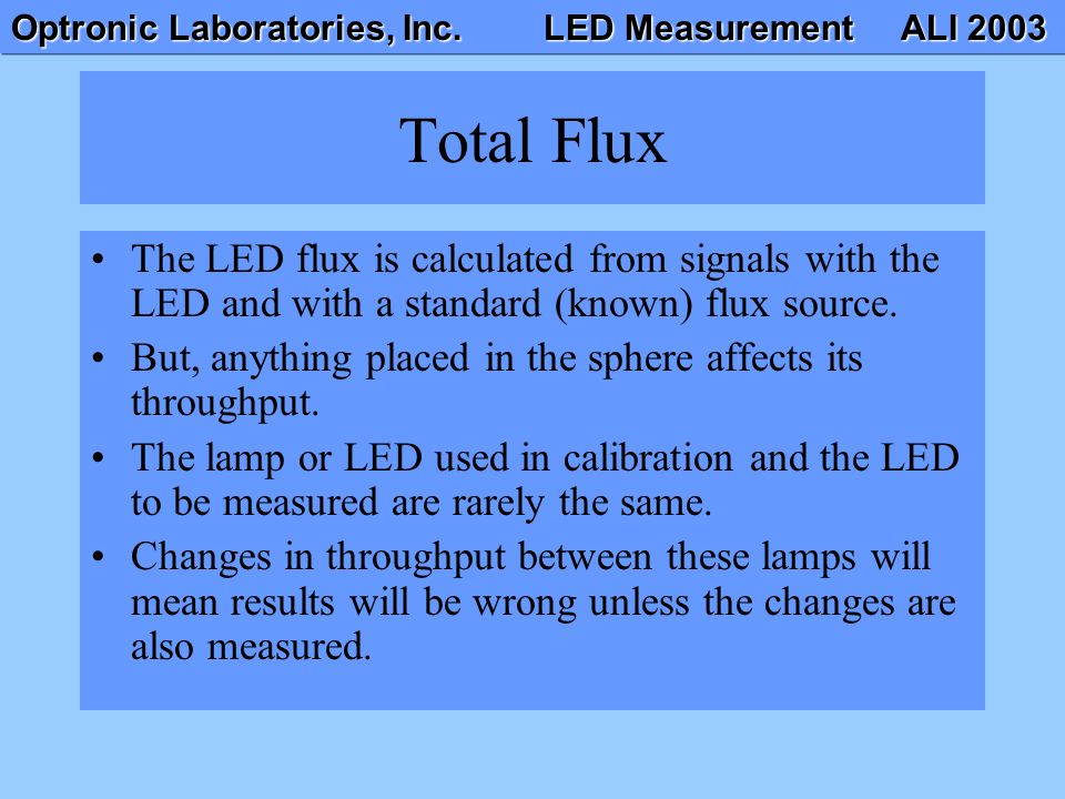 Optronic Laboratories, Inc. LED Measurement ALI 2003 Total Flux The LED flux is calculated from signals with the LED and with a standard (known) flux