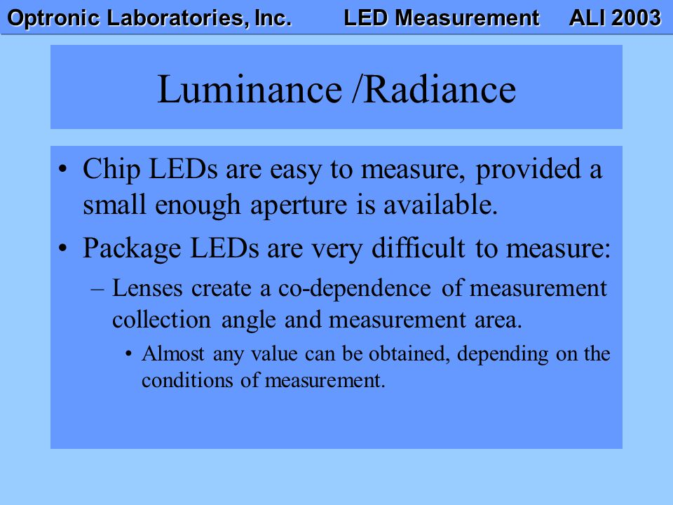 Optronic Laboratories, Inc. LED Measurement ALI 2003 Luminance /Radiance Chip LEDs are easy to measure, provided a small enough aperture is available.