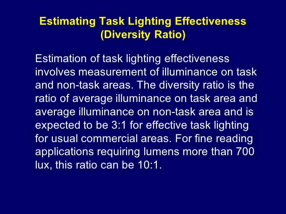 Estimating Task Lighting Effectiveness (Diversity Ratio) Estimation of task lighting effectiveness involves measurement of illuminance on task and non