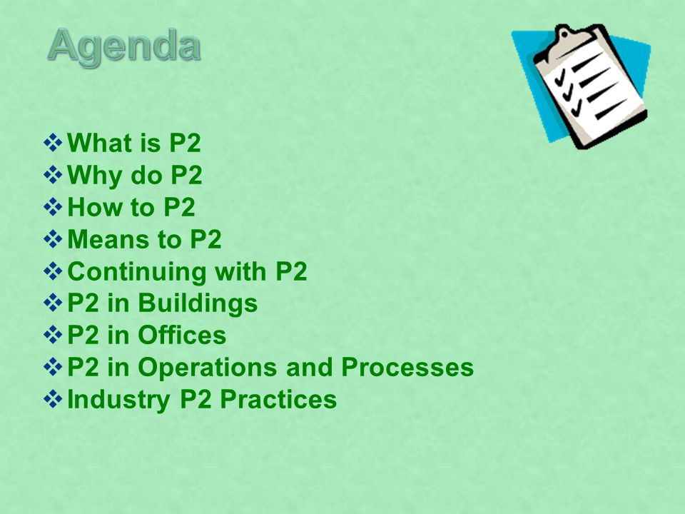 What is P2 Why do P2 How to P2 Means to P2 Continuing with P2 P2 in Buildings P2 in Offices P2 in Operations and Processes Industry P2 Practices