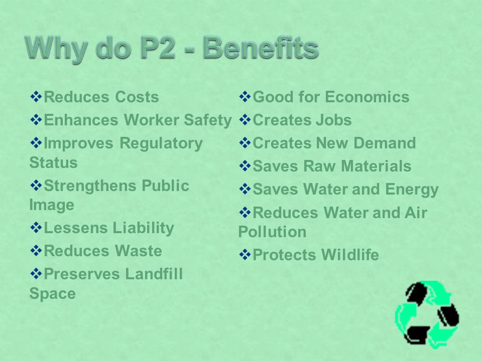 Reduces Costs Enhances Worker Safety Improves Regulatory Status Strengthens Public Image Lessens Liability Reduces Waste Preserves Landfill Space Good
