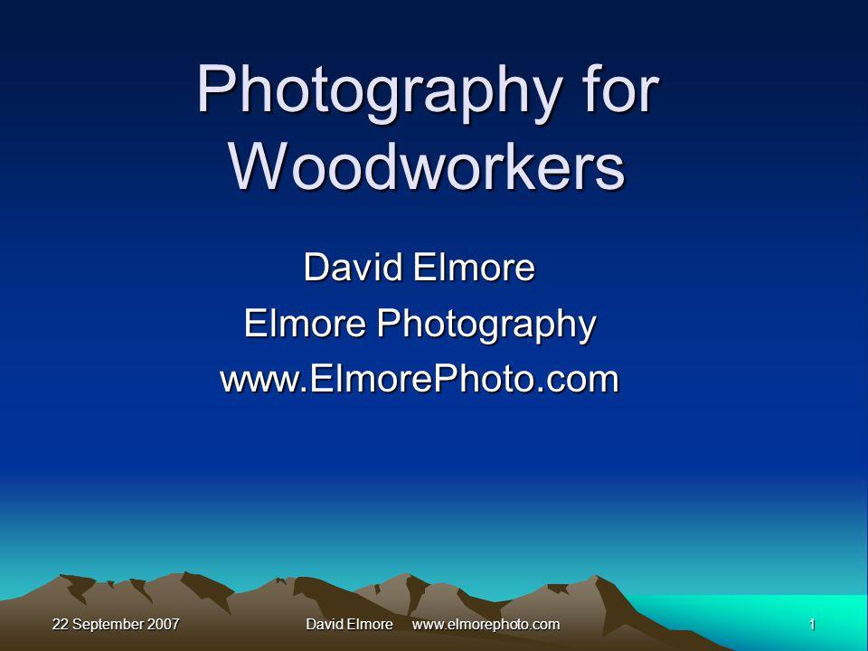 22 September 20071David Elmore www.elmorephoto.com Photography for Woodworkers David Elmore Elmore Photography www.ElmorePhoto.com