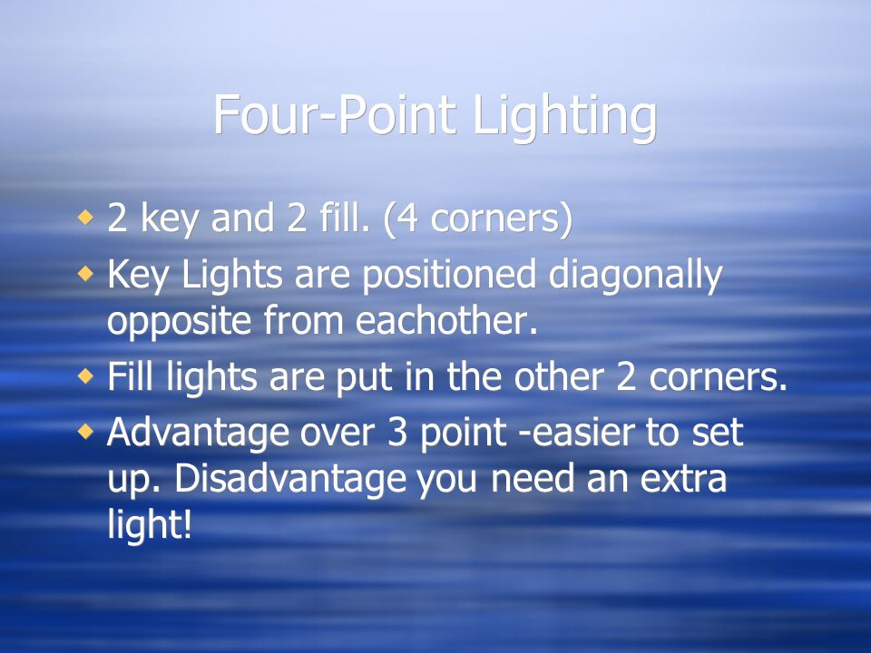 Four-Point Lighting 2 key and 2 fill.