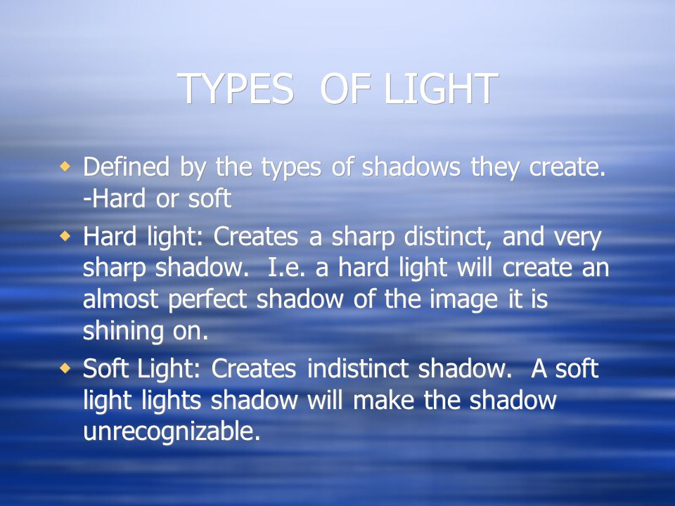 TYPES OF LIGHT Defined by the types of shadows they create.