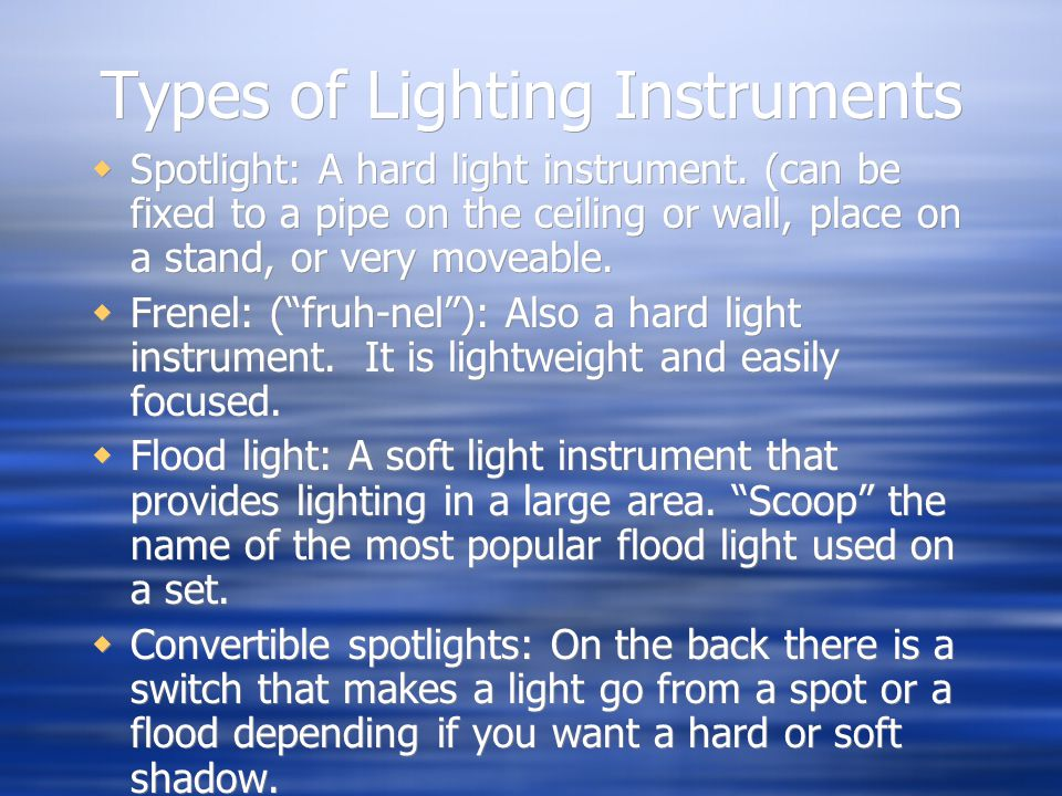 Types of Lighting Instruments Spotlight: A hard light instrument. (can be fixed to a pipe on the ceiling or wall, place on a stand, or very moveable.