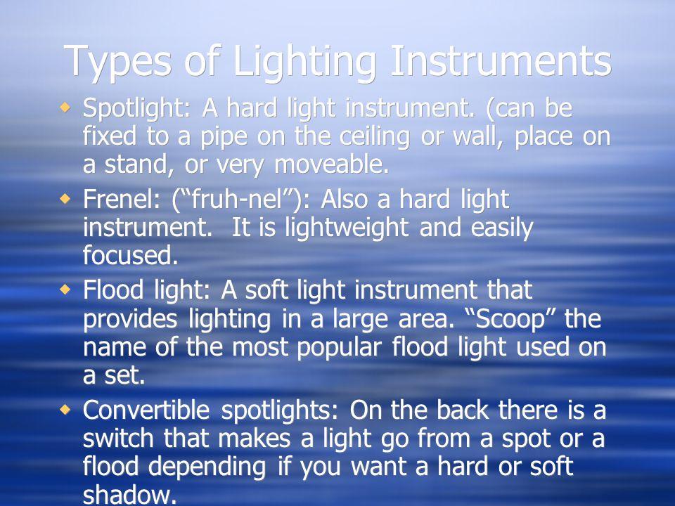 Types of Lighting Instruments Spotlight: A hard light instrument.