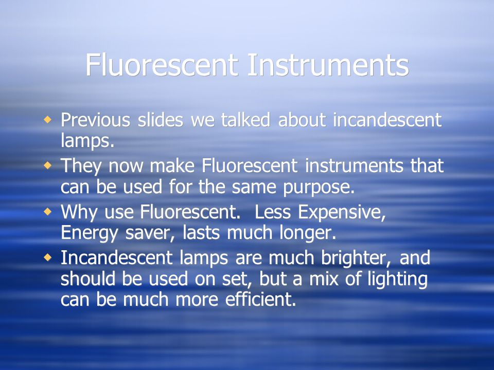 Fluorescent Instruments Previous slides we talked about incandescent lamps.