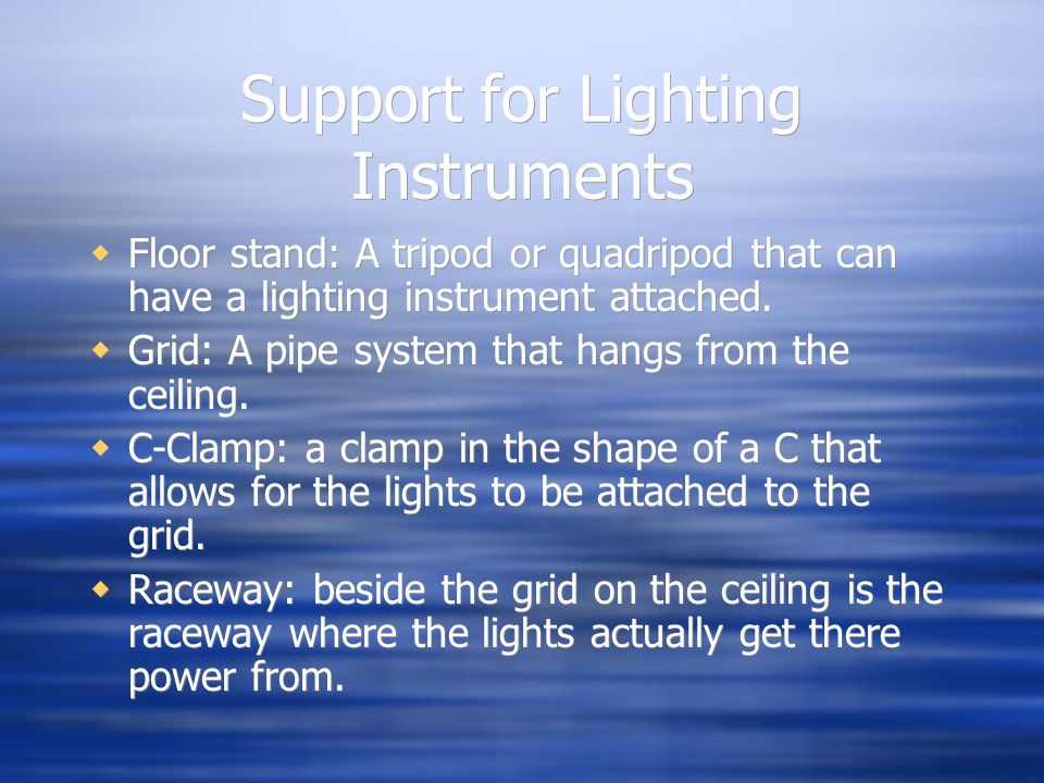 Support for Lighting Instruments Floor stand: A tripod or quadripod that can have a lighting instrument attached.