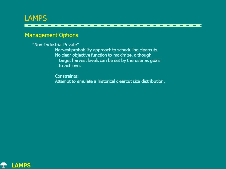 LAMPS Management Options Non-Industrial Private Harvest probability approach to scheduling clearcuts.