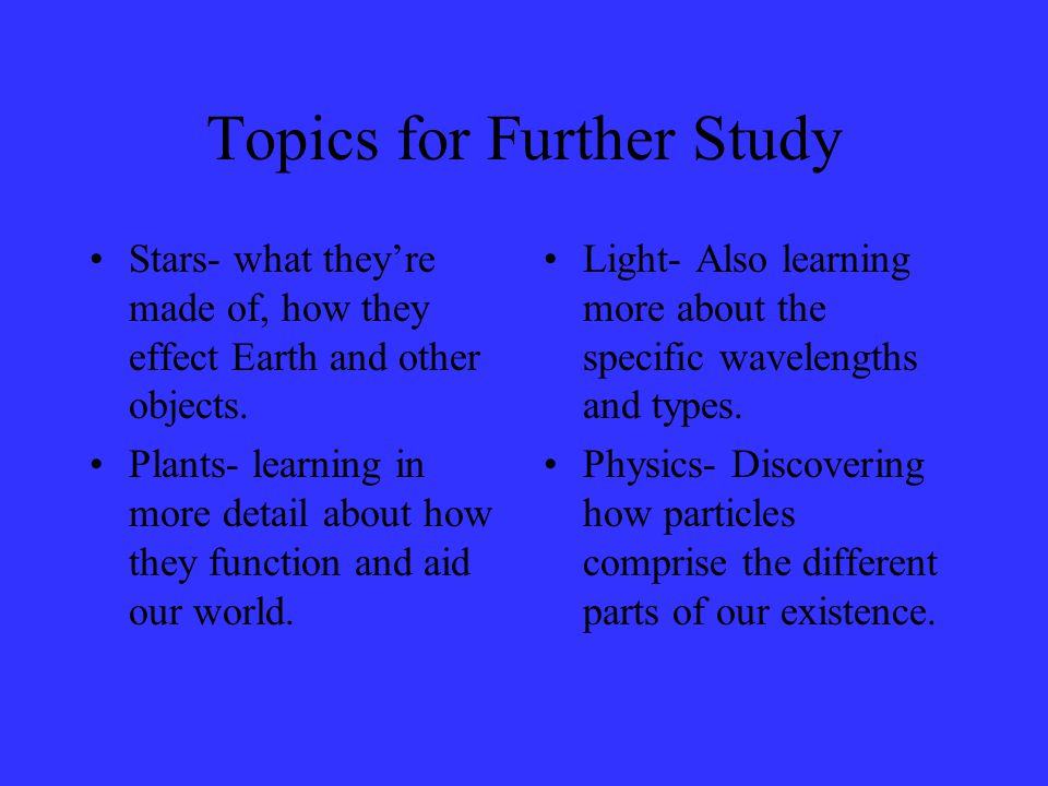 Topics for Further Study Stars- what theyre made of, how they effect Earth and other objects.
