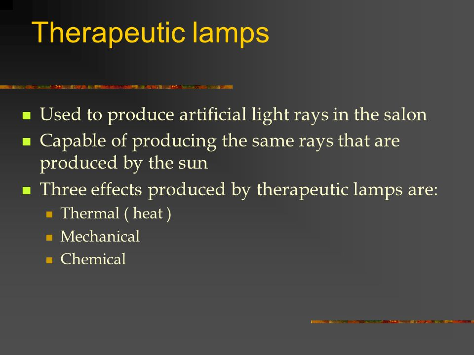 Therapeutic lamps Used to produce artificial light rays in the salon Capable of producing the same rays that are produced by the sun Three effects pro