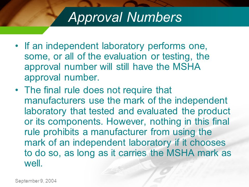 September 9, 2004 Approval Numbers If an independent laboratory performs one, some, or all of the evaluation or testing, the approval number will still have the MSHA approval number.