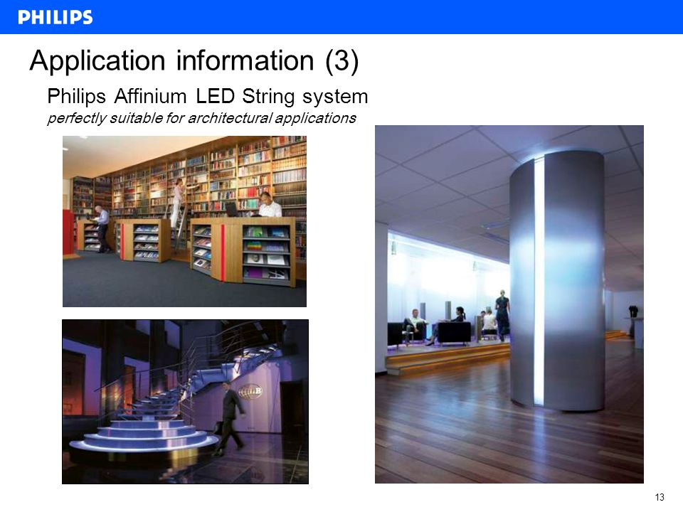 12 Application information (2) Philips Affinium LED String system perfectly suitable for architectural applications