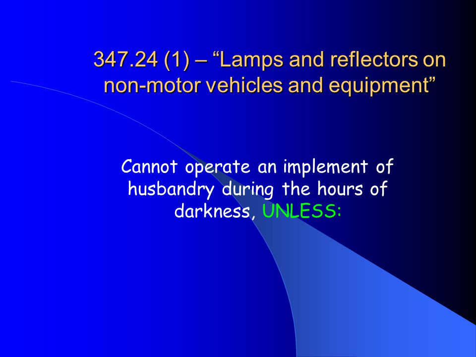 347.24 (1) – Lamps and reflectors on non-motor vehicles and equipment Cannot operate an implement of husbandry during the hours of darkness, UNLESS: