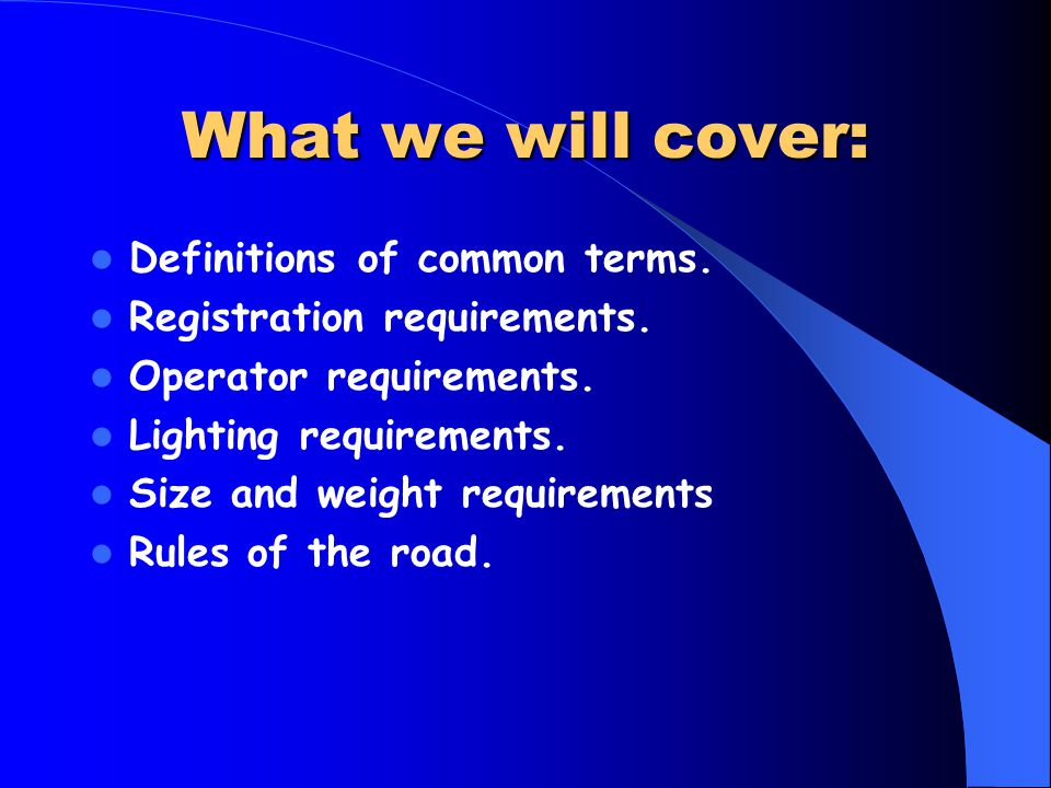 What we will cover: Definitions of common terms. Registration requirements.