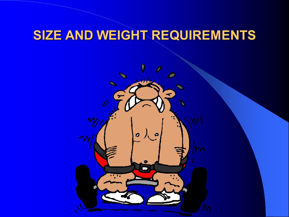 SIZE AND WEIGHT REQUIREMENTS