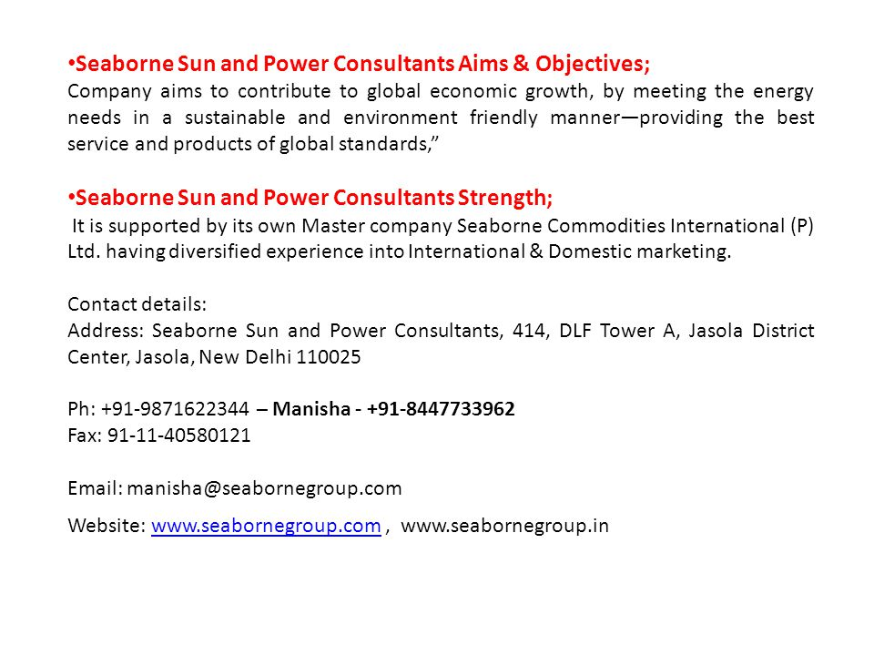 Seaborne Sun and Power Consultants Aims & Objectives; Company aims to contribute to global economic growth, by meeting the energy needs in a sustainable and environment friendly mannerproviding the best service and products of global standards, Seaborne Sun and Power Consultants Strength; It is supported by its own Master company Seaborne Commodities International (P) Ltd.