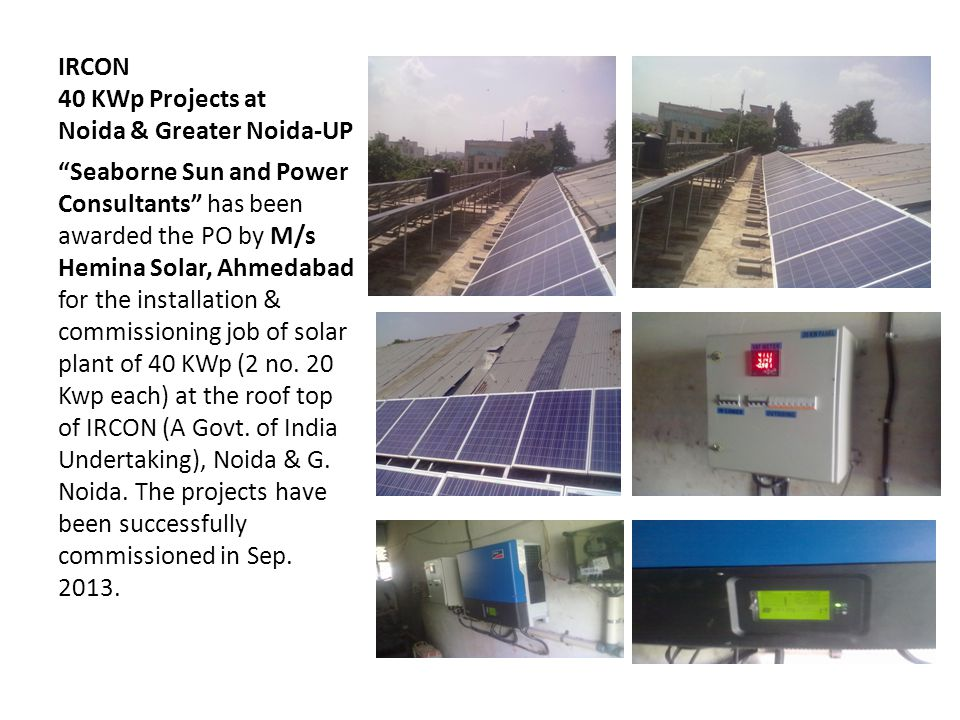 IRCON 40 KWp Projects at Noida & Greater Noida-UP Seaborne Sun and Power Consultants has been awarded the PO by M/s Hemina Solar, Ahmedabad for the installation & commissioning job of solar plant of 40 KWp (2 no.