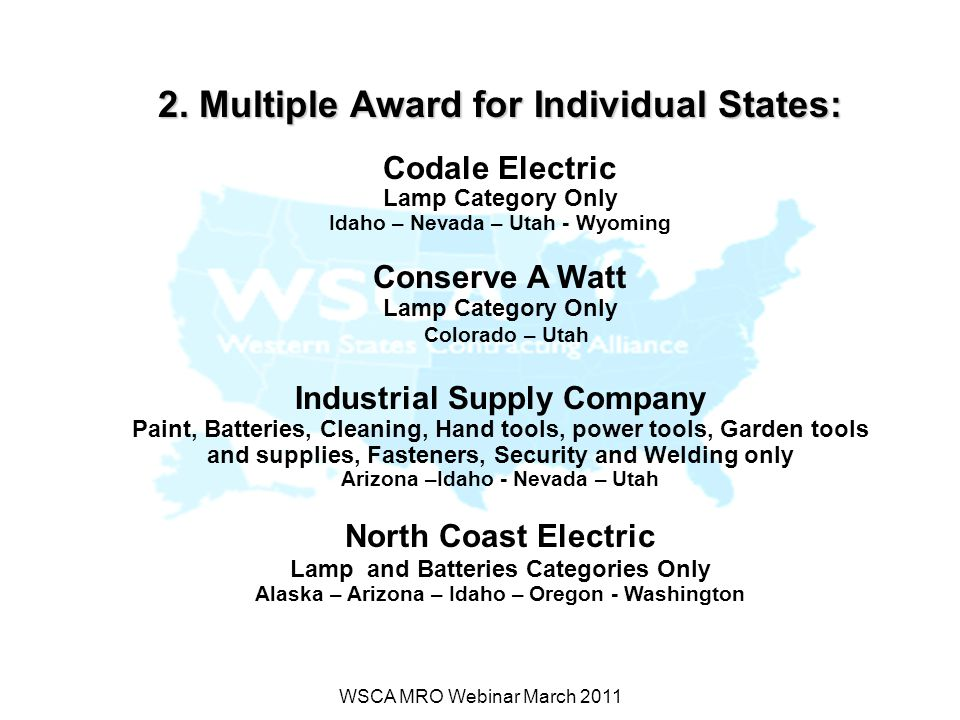 WSCA MRO Webinar March 2011 2. Multiple Award for Individual States: Codale Electric Lamp Category Only Idaho – Nevada – Utah - Wyoming Conserve A Wat