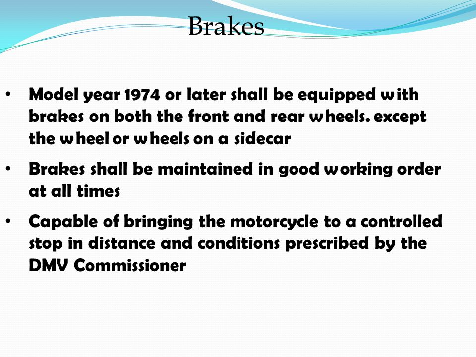 Brakes Model year 1974 or later shall be equipped with brakes on both the front and rear wheels.
