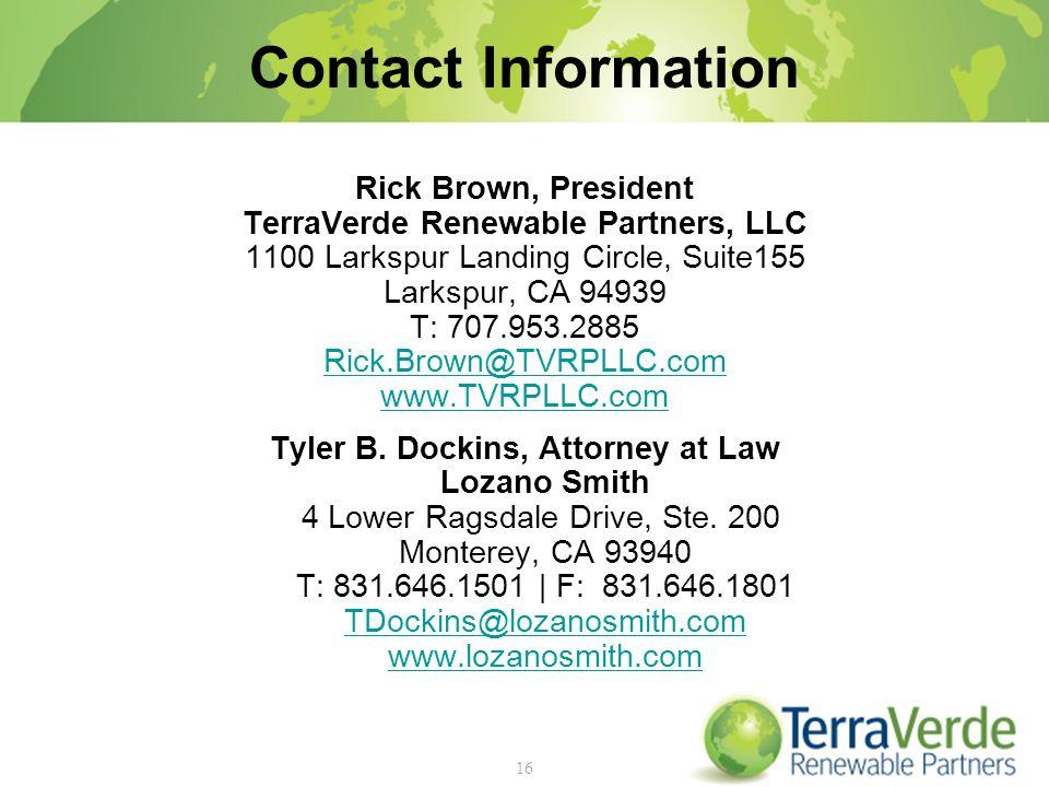 Contact Information Rick Brown, President TerraVerde Renewable Partners, LLC 1100 Larkspur Landing Circle, Suite155 Larkspur, CA 94939 T: 707.953.2885 Rick.Brown@TVRPLLC.com www.TVRPLLC.com Tyler B.