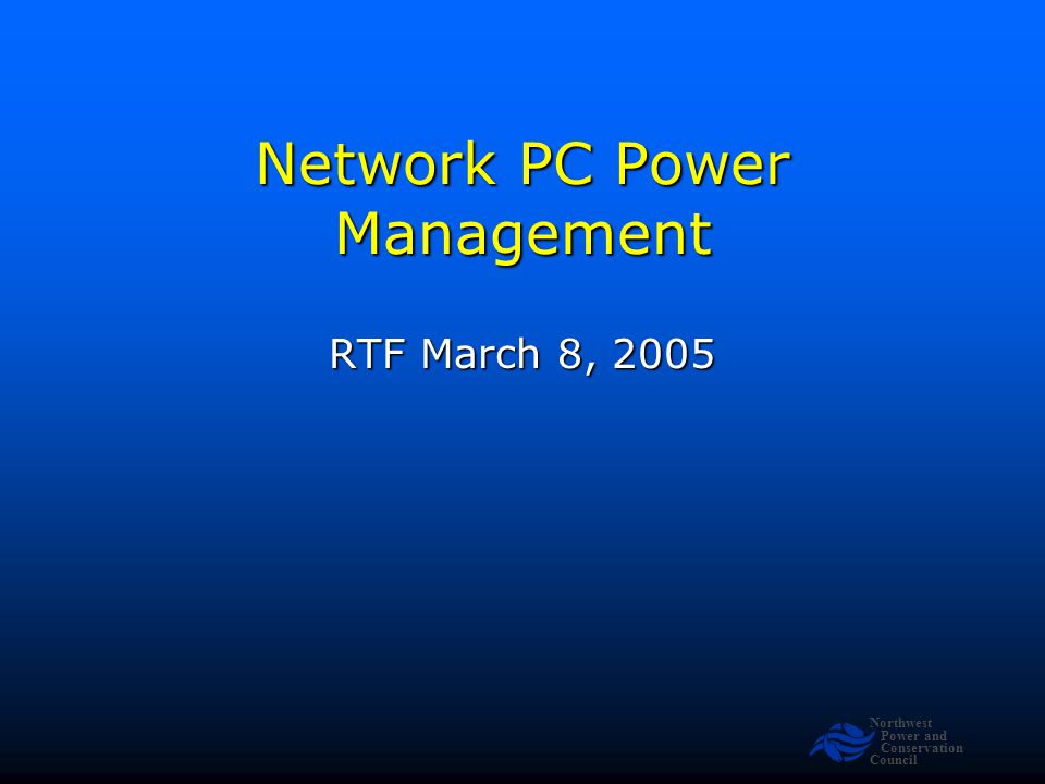 Northwest Power and Conservation Council Network PC Power Management RTF March 8, 2005