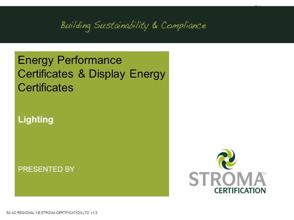 SA AC REGIONAL 1 © STROMA CERTIFICATION LTD v1.3 LEVEL 3 BUILDING SERVICES TRAINING LIGHTING INSTALLATIONS Introduction Lighting is often the single largest electrical consumption and cost in non air conditioned buildings.