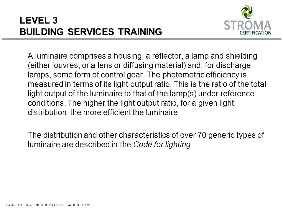 SA AC REGIONAL 1 © STROMA CERTIFICATION LTD v1.3 LEVEL 3 BUILDING SERVICES TRAINING High intensity discharge (HID) lamps The commonly used types of HID lamp are sodium and mercury lamps.