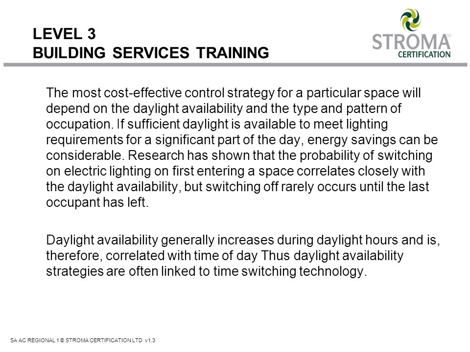 SA AC REGIONAL 1 © STROMA CERTIFICATION LTD v1.3 LEVEL 3 BUILDING SERVICES TRAINING The most cost-effective control strategy for a particular space wi
