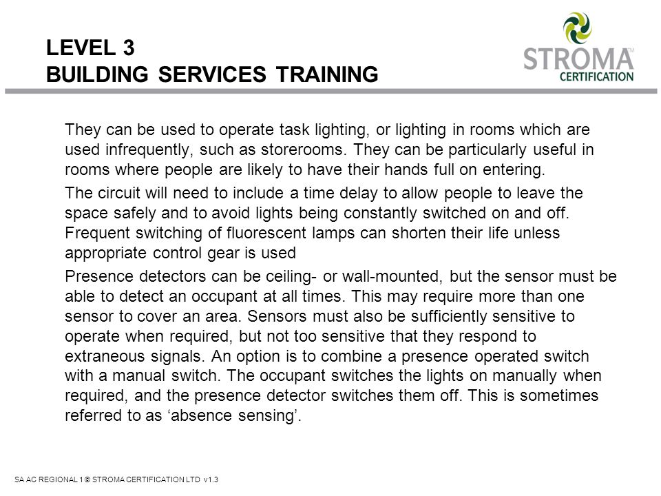 SA AC REGIONAL 1 © STROMA CERTIFICATION LTD v1.3 LEVEL 3 BUILDING SERVICES TRAINING They can be used to operate task lighting, or lighting in rooms wh
