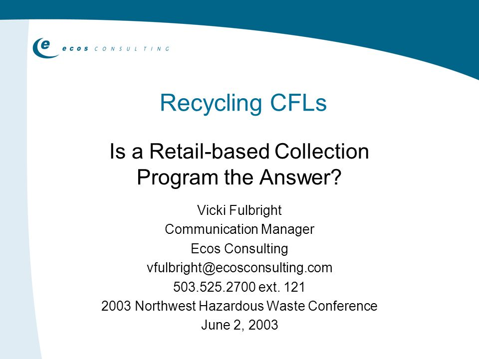 Recycling CFLs Is a Retail-based Collection Program the Answer.