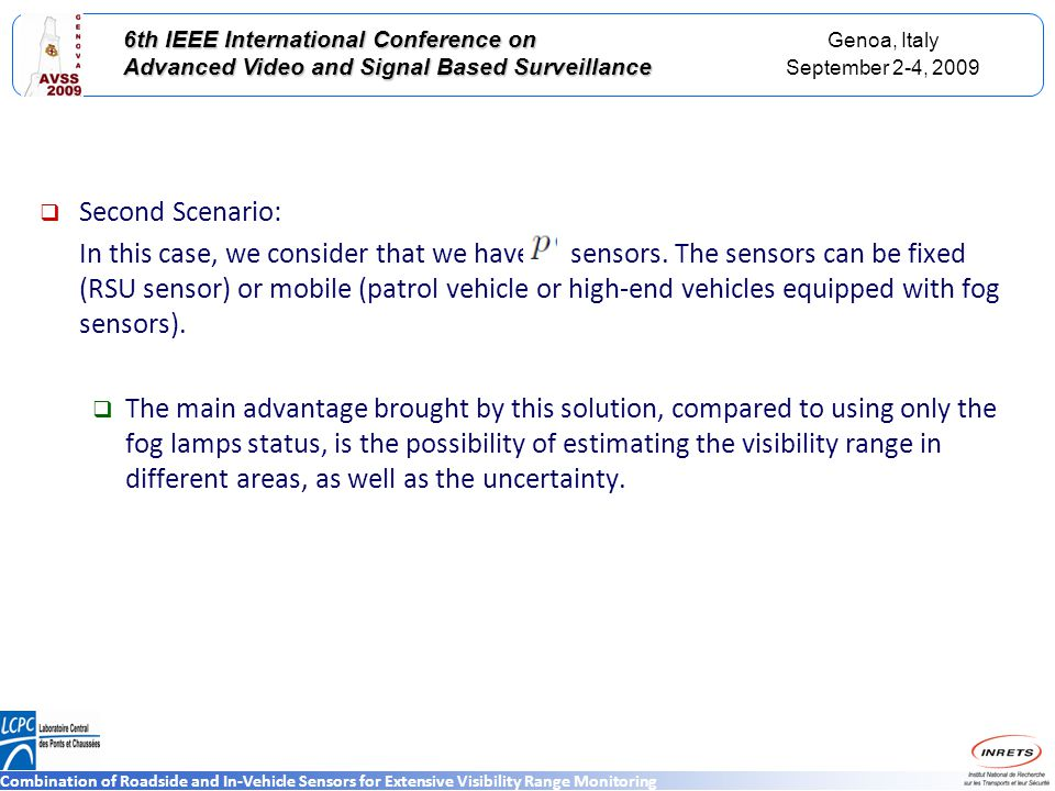 Genoa, Italy September 2-4, 2009 6th IEEE International Conference on Advanced Video and Signal Based Surveillance Combination of Roadside and In-Vehicle Sensors for Extensive Visibility Range Monitoring Second Scenario: In this case, we consider that we have sensors.