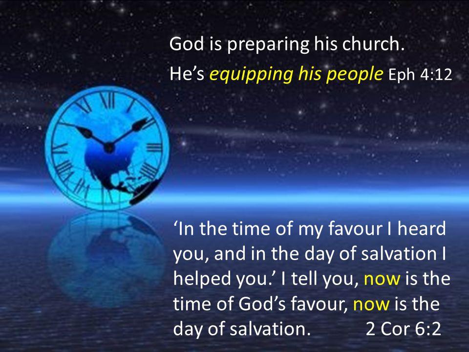 God is preparing his church.