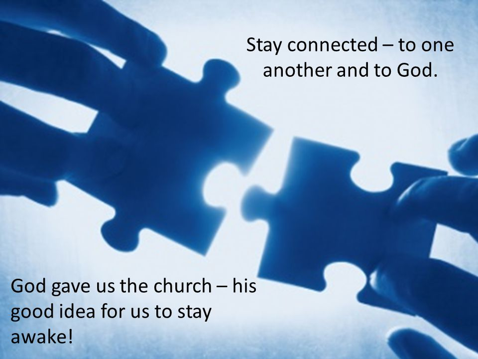 God gave us the church – his good idea for us to stay awake.