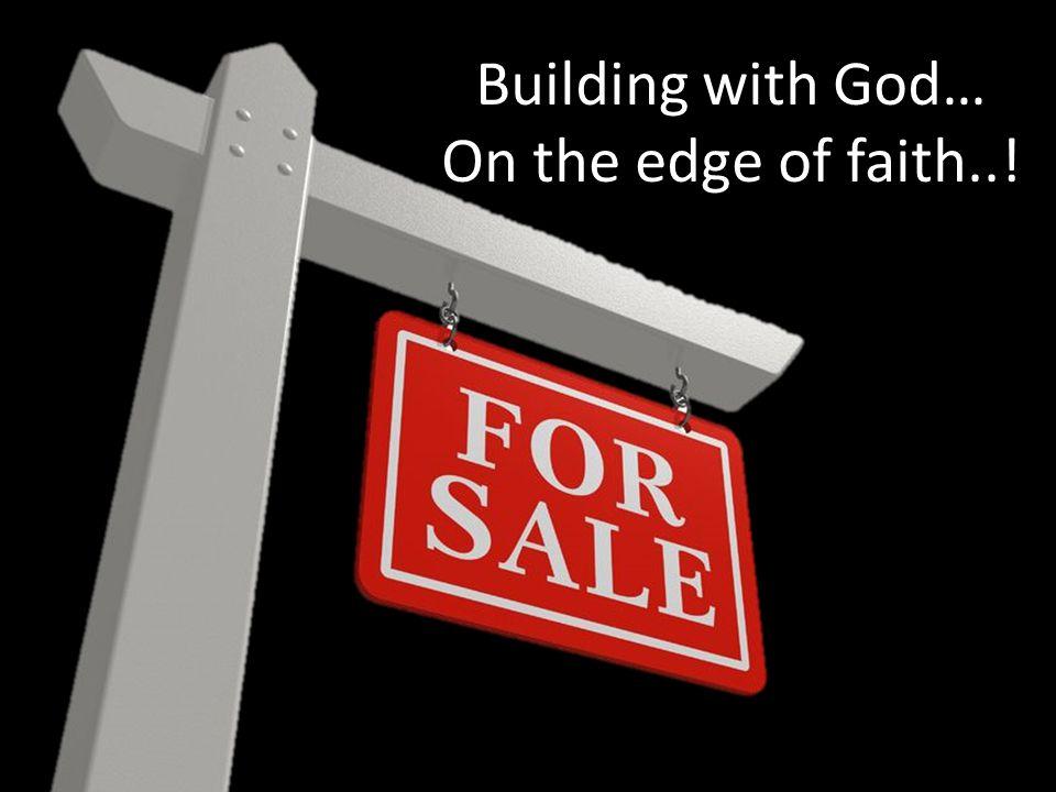 Building with God… On the edge of faith..!