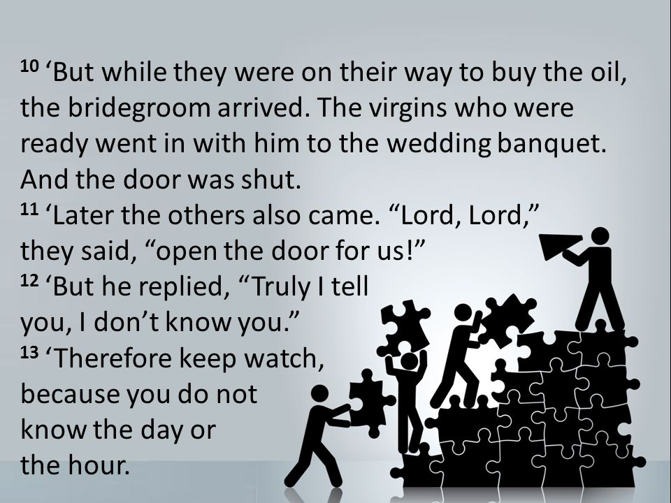10 But while they were on their way to buy the oil, the bridegroom arrived.