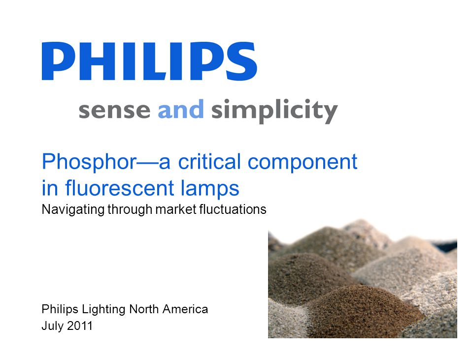Philips Lighting North America July 2011 Phosphora critical component in fluorescent lamps Navigating through market fluctuations