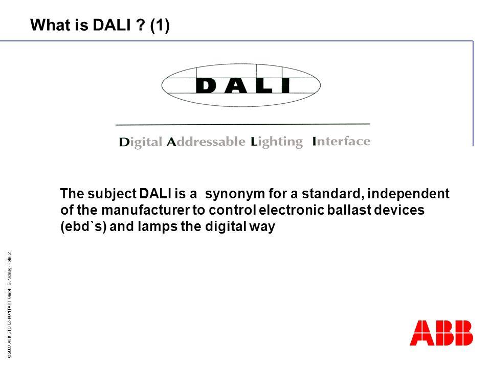 © 2003 ABB STOTZ-KONTAKT GmbH G.Schlag- Folie 13 The Intelligence of DALI is not centralised.