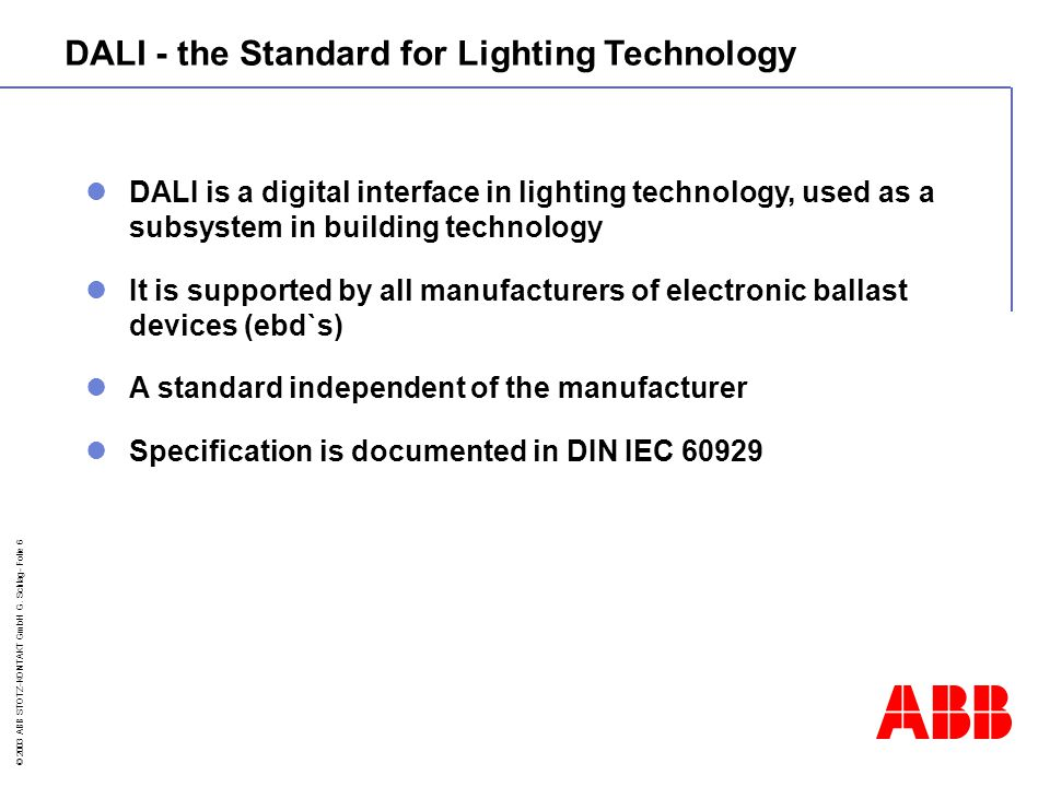 © 2003 ABB STOTZ-KONTAKT GmbH G. Schlag- Folie 6 DALI is a digital interface in lighting technology, used as a subsystem in building technology It is