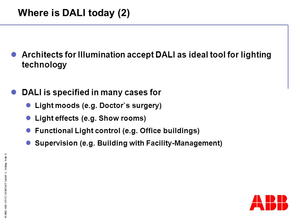 © 2003 ABB STOTZ-KONTAKT GmbH G. Schlag- Folie 8 Architects for Illumination accept DALI as ideal tool for lighting technology DALI is specified in ma