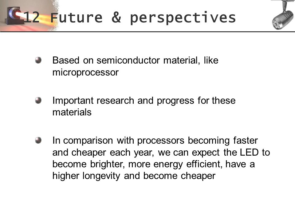 12 Future & perspectives Based on semiconductor material, like microprocessor Important research and progress for these materials In comparison with p