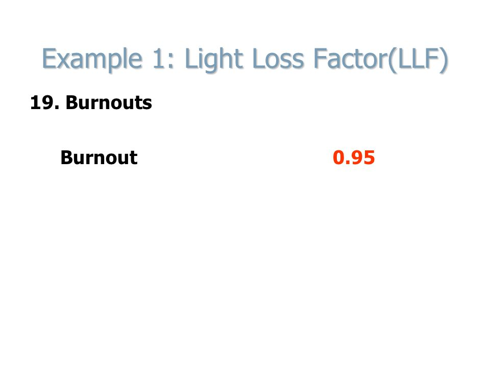Example 1: Light Loss Factor(LLF) 19. Burnouts Burnout0.95