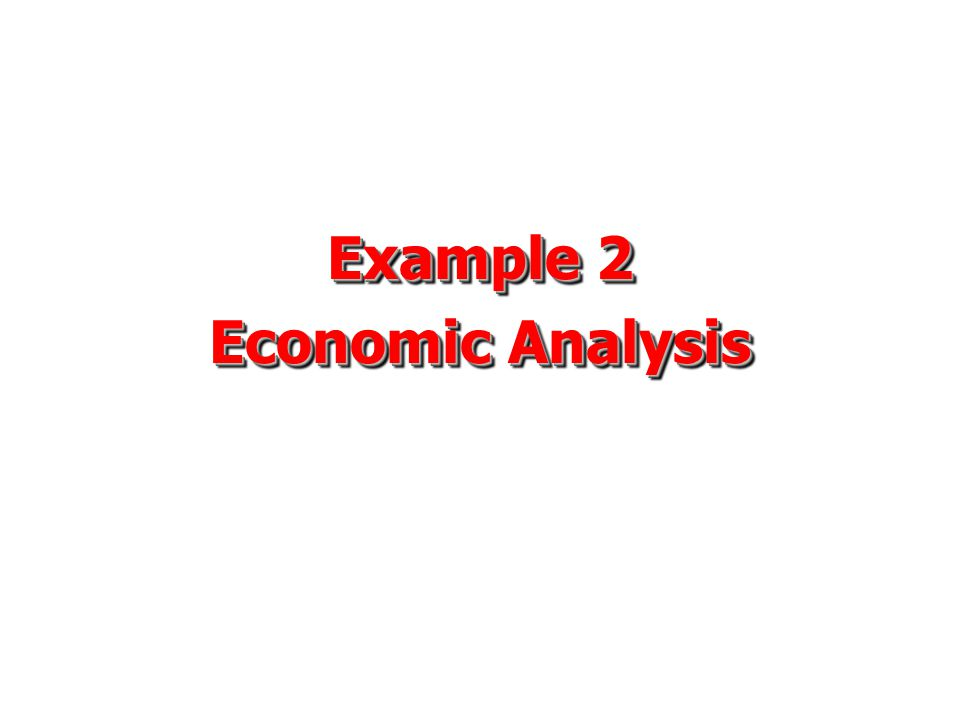 Example 2 Economic Analysis Example 2 Economic Analysis