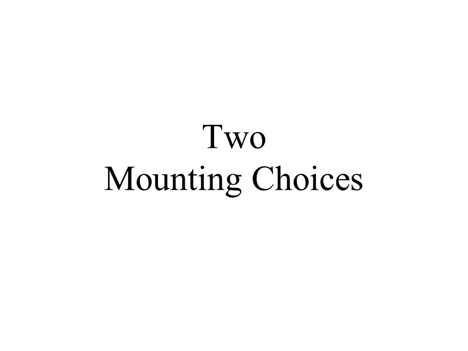 Two Mounting Choices