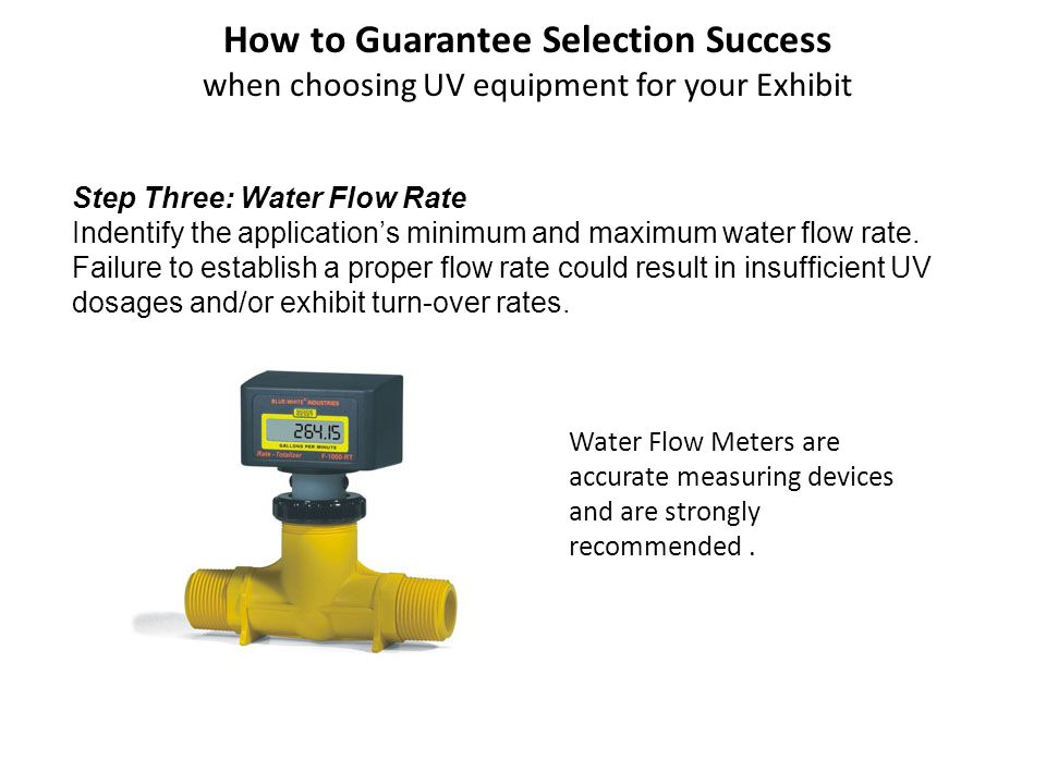 Step Three: Water Flow Rate Indentify the applications minimum and maximum water flow rate.