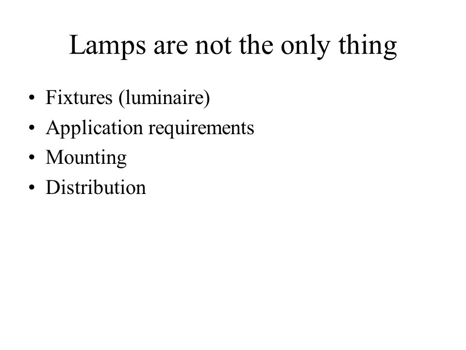 Lamps are not the only thing Fixtures (luminaire) Application requirements Mounting Distribution