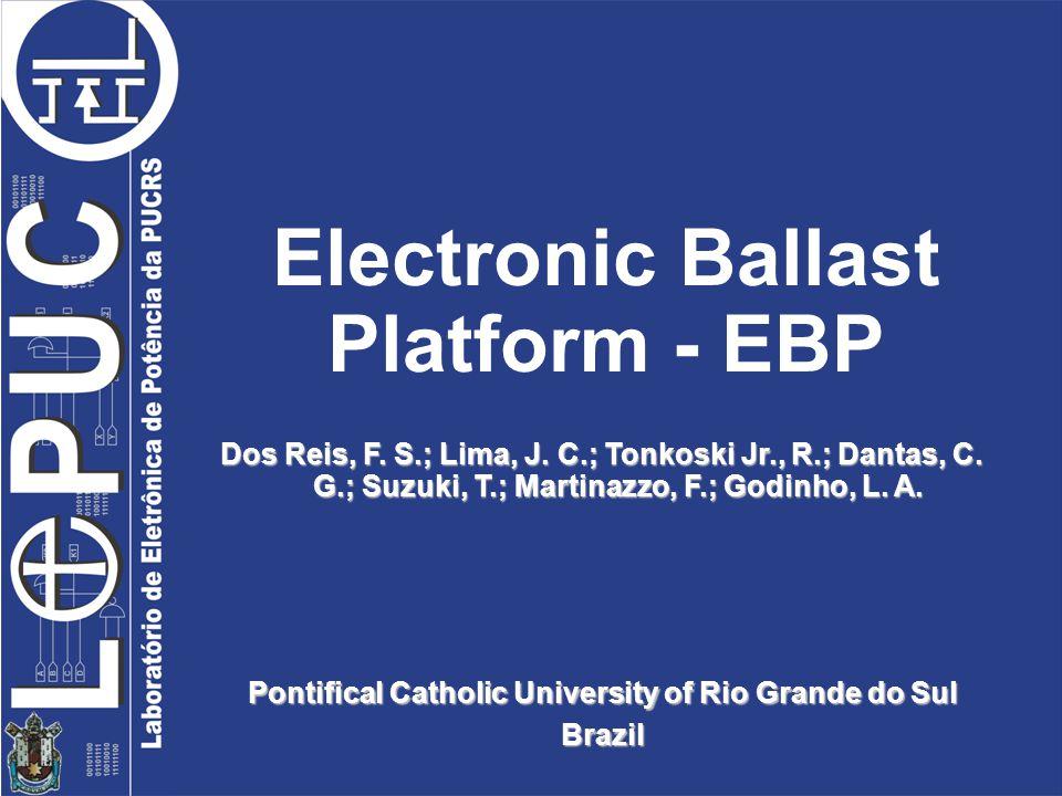 Pontifical Catholic University of Rio Grande do Sul Brazil Electronic Ballast Platform - EBP Dos Reis, F.